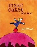 Make Cakes Not War