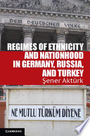 Regimes of Ethnicity and Nationhood in Germany, Russia, and Turkey