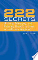 222 Secrets Of Hiring Managing And Retaining Great Employees In Healthcare Practices Book PDF