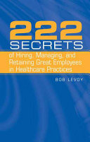 222 Secrets of Hiring  Managing  and Retaining Great Employees in Healthcare Practices