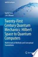 Twenty First Century Quantum Mechanics  Hilbert Space to Quantum Computers Book