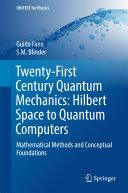 Twenty First Century Quantum Mechanics  Hilbert Space to Quantum Computers