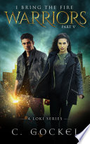 Warriors I Bring The Fire Part V A Story For Fans Of Norse Mythology Urban Fantasy Contemporary Fantasy And Paranormal