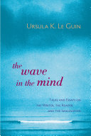 The Wave in the Mind: Talks and Essays on the Writer, the Reader, ...