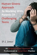 Human Givens Approach to Working with Parents of Challenging Teens