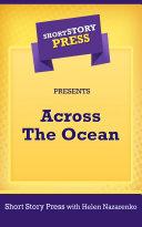 Short Story Press Presents Across The Ocean ebook