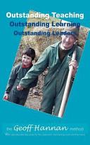 Outstanding Teaching, Outstanding Learning, Outstanding Leaders - The Geoff Hannan Method