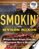 """""""Smokin' with Myron Mixon: Recipes Made Simple, from the Winningest Man in Barbecue: A Cookbook Winningest Man in Barbecue"""" by Myron Mixon, Kelly Alexander"""