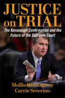 link to Justice on trial : the Kavanaugh confirmation and the future of the Supreme Court in the TCC library catalog
