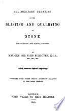 Rudimentary Treatise On The Blasting And Quarrying Of Stone For Building And Other Purposes Etc