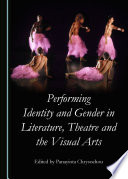 Performing Identity and Gender in Literature, Theatre and the Visual Arts