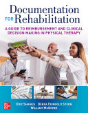 Documentation For Rehabilitation A Guide To Reimbursement And Clinical Decision Making In Physical Therapy