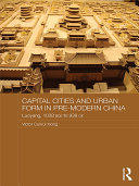 Capital Cities and Urban Form in Pre modern China