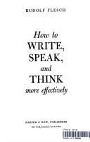 HOW TO WRITE  SPEAK  AND THINK MORE EFFECTIVELY