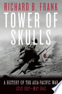 Tower of Skulls  A History of the Asia Pacific War  Volume I  July 1937 May 1942