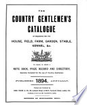 The Country Gentlemen s Catalogue of Requisites for the House  Field  Farm  Garden  Stable  Kennel   c   to which is Added a Note Book  Prize Record and Directory  Specially Compiled for the Use of Country Gentlemen