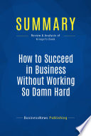 Summary  How to Succeed in Business Without Working So Damn Hard Book