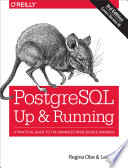 PostgreSQL: Up and Running  : A Practical Guide to the Advanced Open Source Database