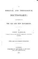A Biblical and Theological Dictionary  illustrative of the Old and New Testaments