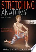 """""""Stretching Anatomy"""" by Arnold G. Nelson, Jouko Kokkonen"""