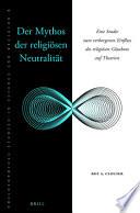 Der Mythos der religiosen Neutralitat  : Eine Studie zum verborgenen Einfluss des religiosen Glaubens auf Theorien