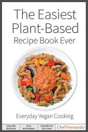 The Easiest Plant-Based Recipe Book Ever. for Everyday Vegan Cooking