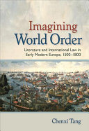 Imagining world order: literature and international law in early modern Europe, 1500-1800