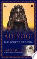 Adiyogi: The Source of Yoga