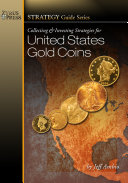 Collecting and Investing Strategies for United States Gold Coins