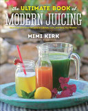 The Ultimate Book of Modern Juicing