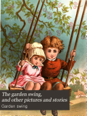 The garden swing, and other pictures and stories