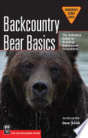 """Backcountry Bear Basics: The Definitive Guide to Avoiding Unpleasant Encounters"" by Dave Smith"