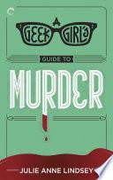 A Geek Girl s Guide to Murder Book