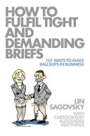 How to Fulfil Tight and Demanding Briefs: 101 Ways to Make Ballsups in Business