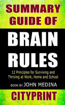 Summary Guide of Brain Rules  12 Principles for Surviving and Thriving at Work  Home  and School Book by John Medina