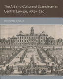 The Art and Culture of Scandinavian Central Europe  1550 1720 Book