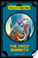Echo and the Bat Pack  The Chilly Mammoth Book