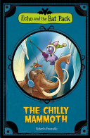 Echo and the Bat Pack: The Chilly Mammoth