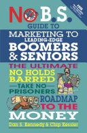 No B S  Guide to Marketing to Leading Edge Boomers   Seniors