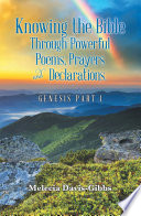 Knowing the Bible Through Powerful Poems, Prayers and Declarations.