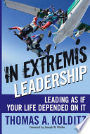 """In Extremis Leadership: Leading As If Your Life Depended On It"" by Thomas A. Kolditz, Joseph W. Pfeifer"