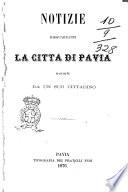 Notizie risguardanti la città di Pavia raccolte da un suo cittadino [Gaetano Capsoni]