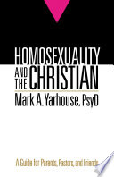 """Homosexuality and the Christian: A Guide for Parents, Pastors, and Friends"" by Mark A. PsyD Yarhouse"