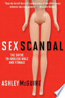 """Sex Scandal: The Drive to Abolish Male and Female"" by Ashley McGuire"