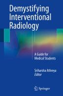 Demystifying Interventional Radiology