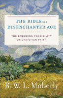The Bible in a Disenchanted Age  Theological Explorations for the Church Catholic
