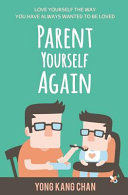 Parent Yourself Again  Love Yourself the Way You Have Always Wanted to Be Loved