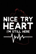 Nice Try Heart I m Still Here