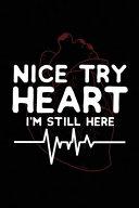 Nice Try Heart I m Still Here