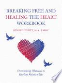 Breaking Free And Healing The Heart Workbook